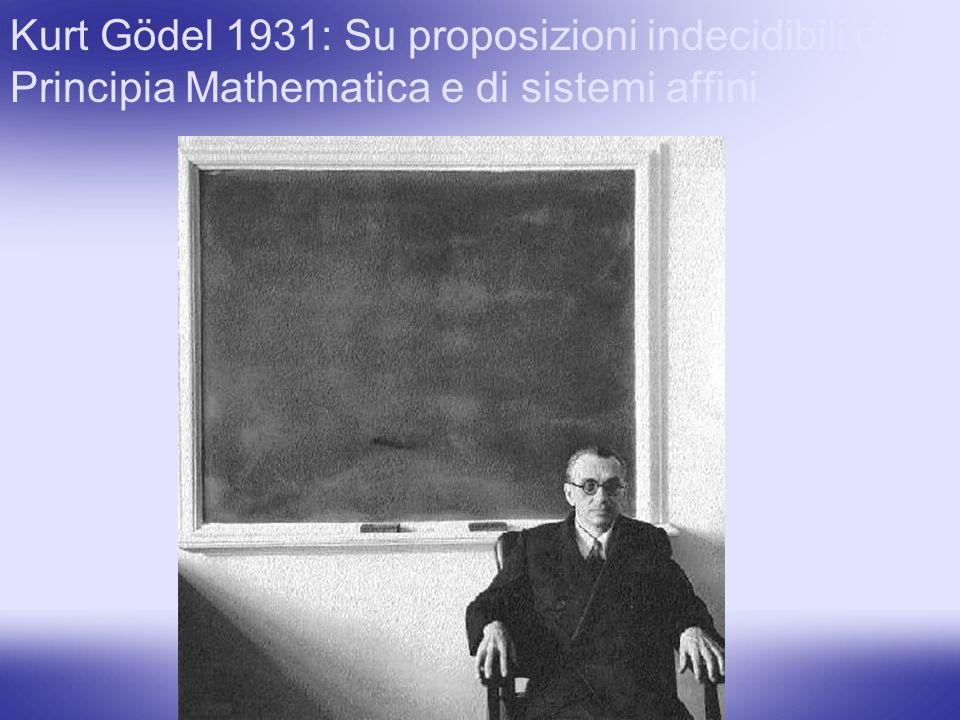 Kurt Gödel 1931: Su proposizioni indecidibili dei Principia Mathematica e di sistemi affini