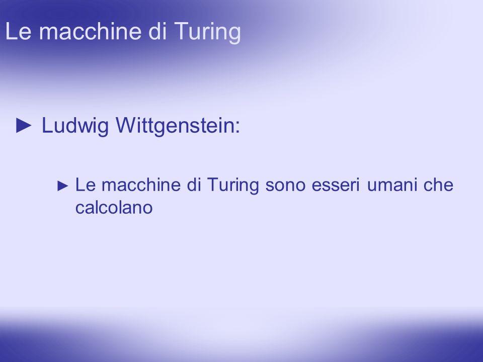 Le macchine di Turing Ludwig Wittgenstein: