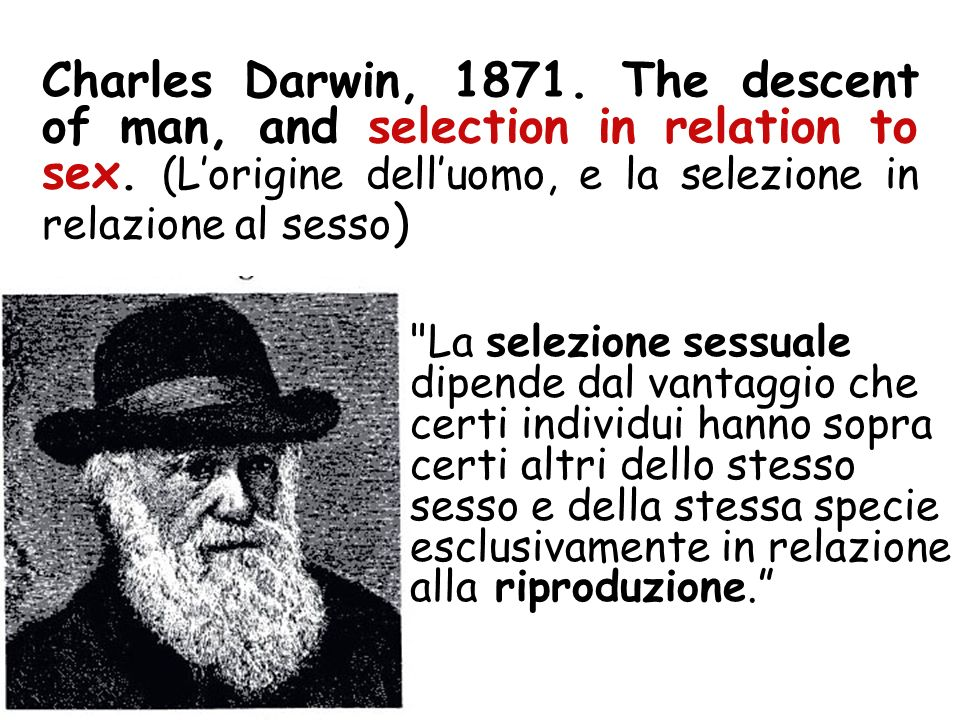 Charles Darwin, 1871. The descent of man, and selection in relation to sex. (L'origine dell'uomo, e la selezione in relazione al sesso)