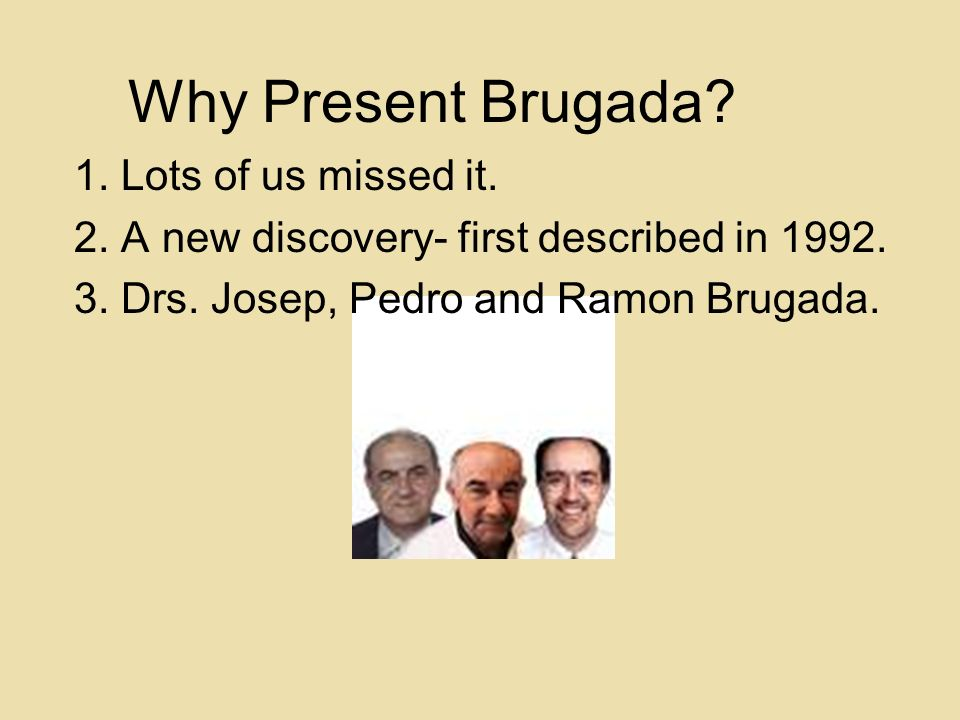 Why Present Brugada 1. Lots of us missed it.