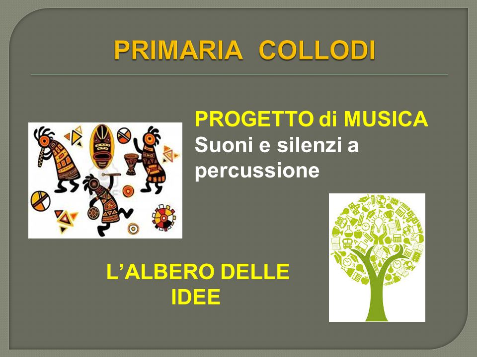 PRIMARIA COLLODI Suoni e silenzi a percussione L'ALBERO DELLE IDEE