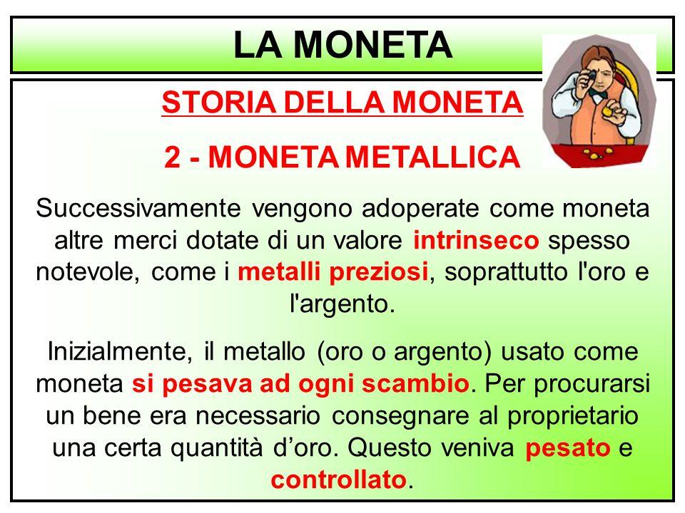 LA MONETA STORIA DELLA MONETA 2 - MONETA METALLICA