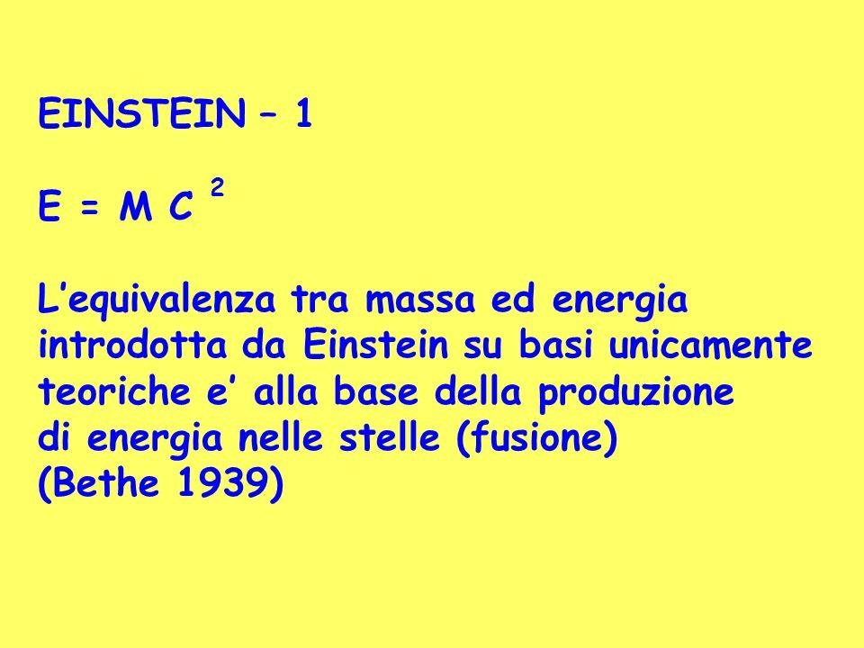 EINSTEIN – 1 E = M C 2. L'equivalenza tra massa ed energia. introdotta da Einstein su basi unicamente.