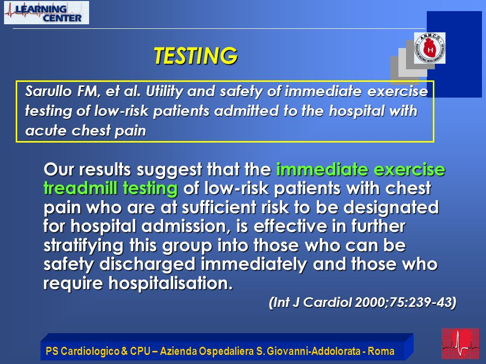TESTINGSarullo FM, et al. Utility and safety of immediate exercise. testing of low-risk patients admitted to the hospital with.