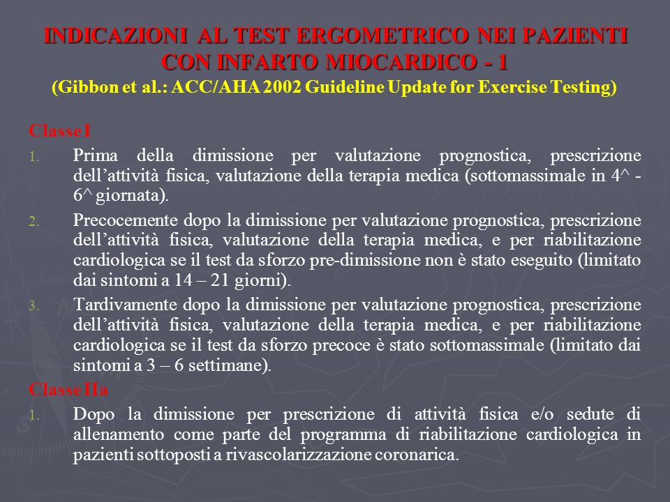 INDICAZIONI AL TEST ERGOMETRICO NEI PAZIENTI CON INFARTO MIOCARDICO - 1 (Gibbon et al.: ACC/AHA 2002 Guideline Update for Exercise Testing)