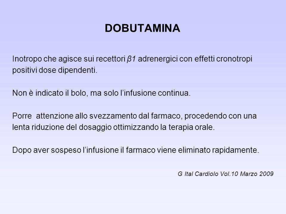 DOBUTAMINA Inotropo che agisce sui recettori β1 adrenergici con effetti cronotropi. positivi dose dipendenti.