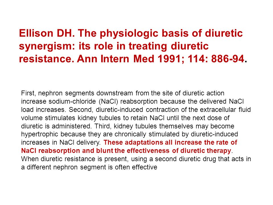 Ellison DH. The physiologic basis of diuretic synergism: its role in treating diuretic resistance. Ann Intern Med 1991; 114: 886-94.