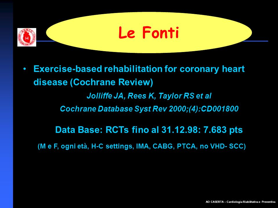 Le Fonti Exercise-based rehabilitation for coronary heart disease (Cochrane Review) Jolliffe JA, Rees K, Taylor RS et al.