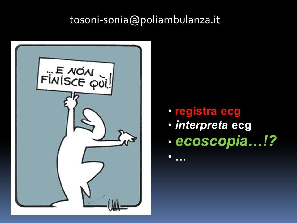 tosoni-sonia@poliambulanza.it registra ecg interpreta ecg ecoscopia…!