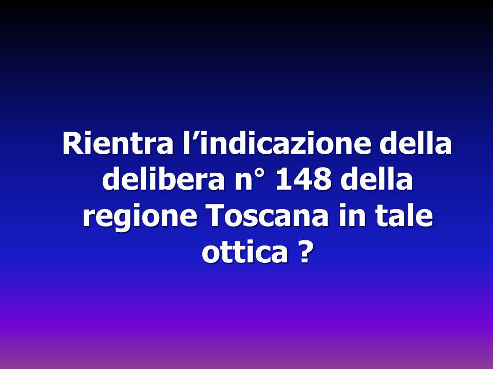 Rientra l'indicazione della delibera n° 148 della regione Toscana in tale ottica