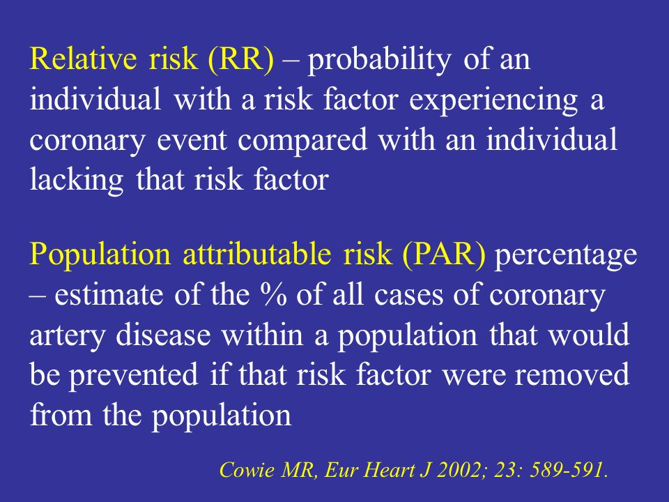 Relative risk (RR) – probability of an individual with a risk factor experiencing a coronary event compared with an individual lacking that risk factor