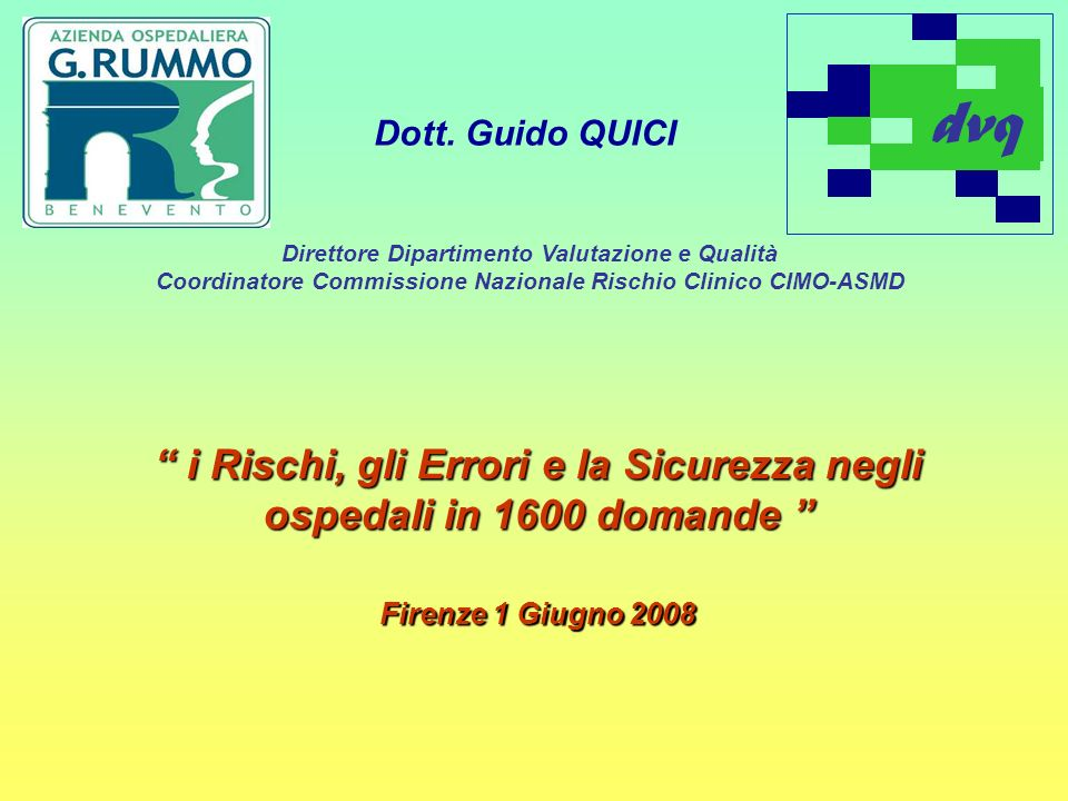dvqDott. Guido QUICI. Direttore Dipartimento Valutazione e Qualità. Coordinatore Commissione Nazionale Rischio Clinico CIMO-ASMD.