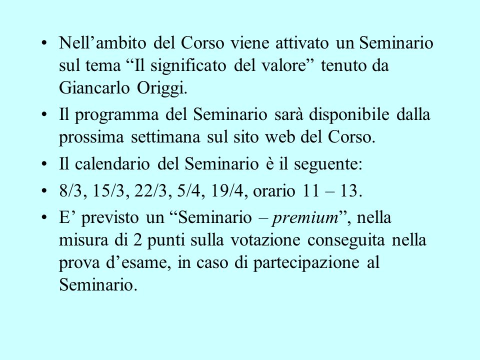 Nell'ambito del Corso viene attivato un Seminario sul tema Il significato del valore tenuto da Giancarlo Origgi.