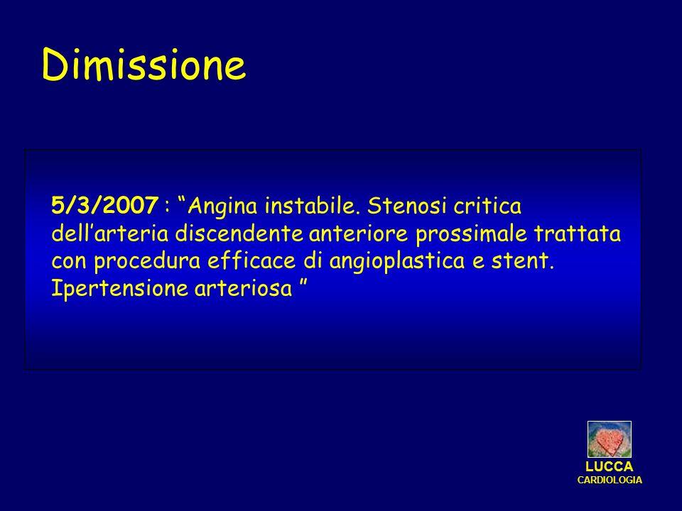 Dimissione 5/3/2007 : Angina instabile. Stenosi critica dell'arteria discendente anteriore prossimale trattata.