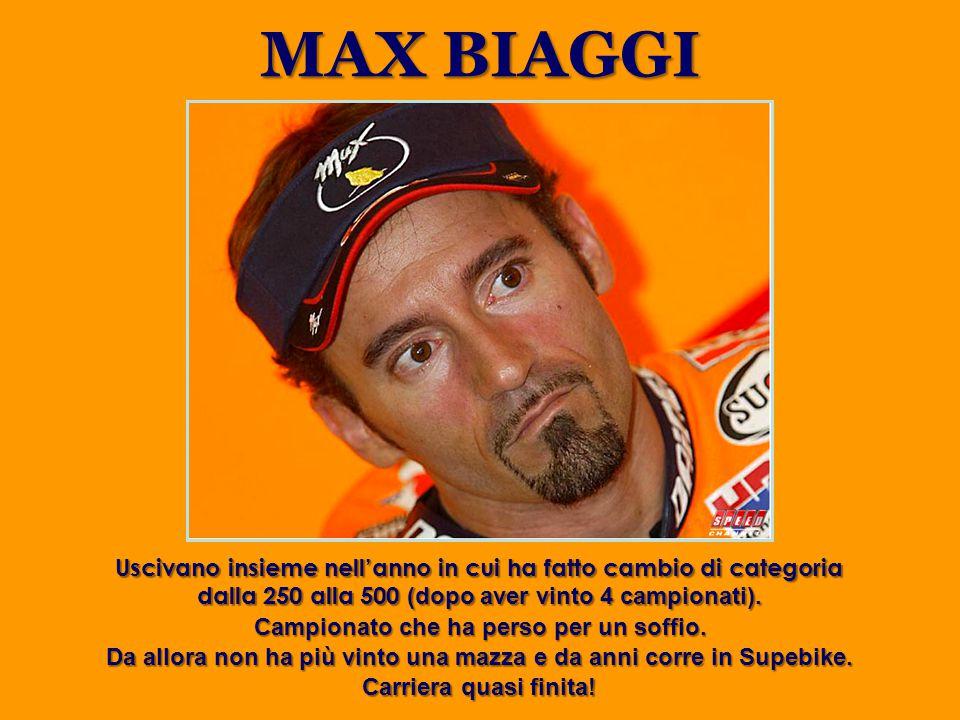 MAX BIAGGI Uscivano insieme nell'anno in cui ha fatto cambio di categoria dalla 250 alla 500 (dopo aver vinto 4 campionati).