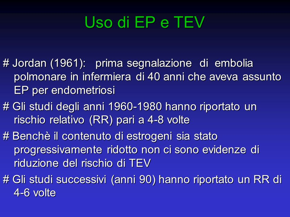 Uso di EP e TEV # Jordan (1961): prima segnalazione di embolia polmonare in infermiera di 40 anni che aveva assunto EP per endometriosi.