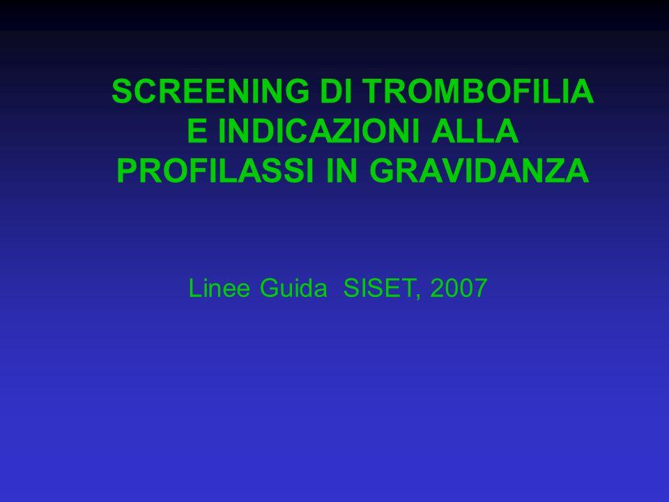 SCREENING DI TROMBOFILIA E INDICAZIONI ALLA PROFILASSI IN GRAVIDANZA