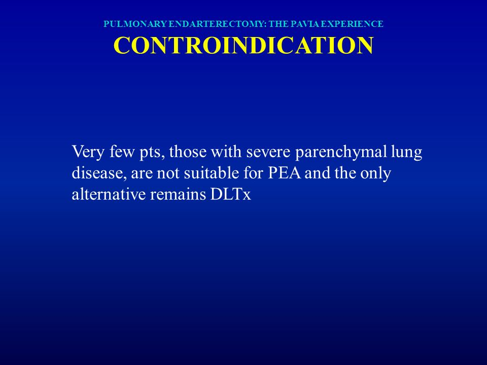 PULMONARY ENDARTERECTOMY: THE PAVIA EXPERIENCE CONTROINDICATION