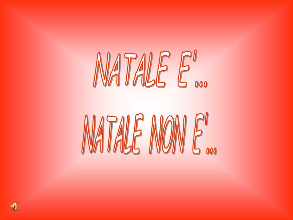 NATALE E ... NATALE NON E ...