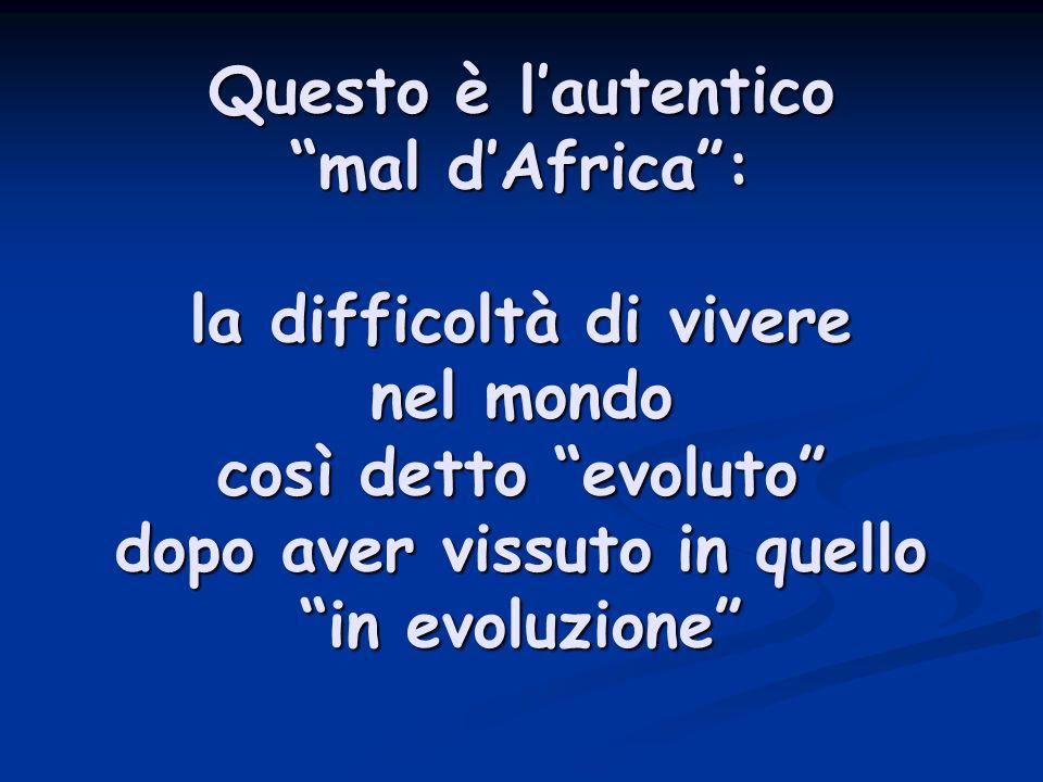 Questo è l'autentico mal d'Africa : la difficoltà di vivere nel mondo così detto evoluto dopo aver vissuto in quello in evoluzione