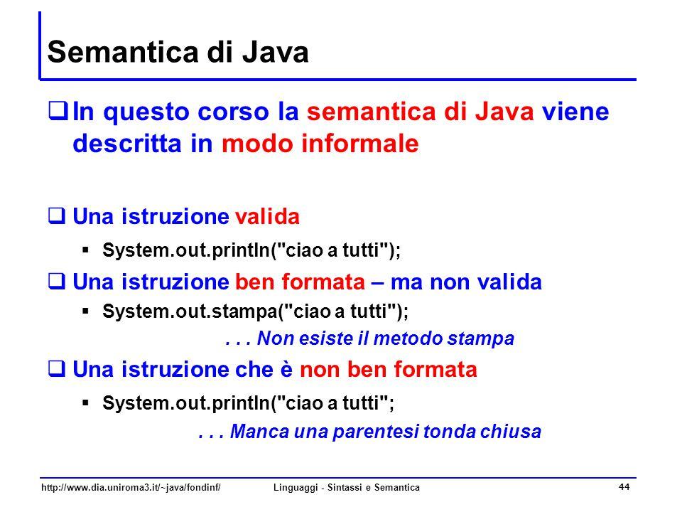 Semantica di Java In questo corso la semantica di Java viene descritta in modo informale. Una istruzione valida.