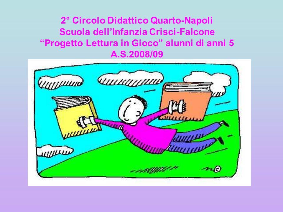 2° Circolo Didattico Quarto-Napoli Scuola dell'Infanzia Crisci-Falcone Progetto Lettura in Gioco alunni di anni 5 A.S.2008/09
