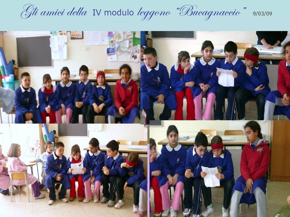 Gli amici della IV modulo leggono Bucagnaccio 9/03/09