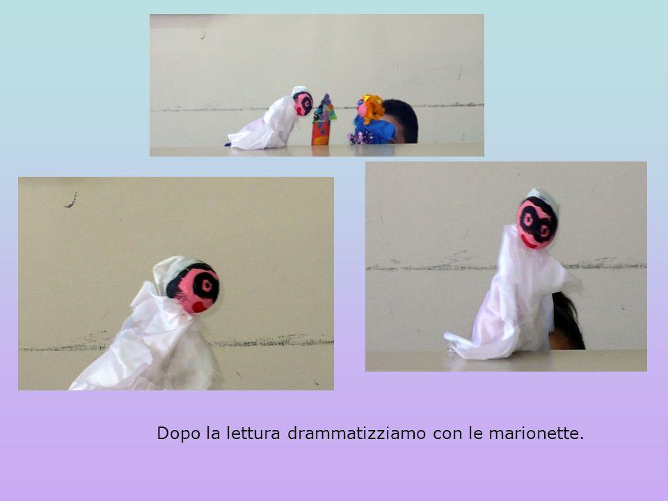 Dopo la lettura drammatizziamo con le marionette.