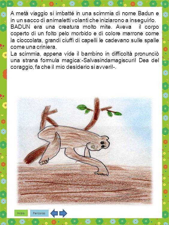 A metà viaggio si imbatté in una scimmia di nome Badun e in un sacco di animaletti volanti che iniziarono a inseguirlo.