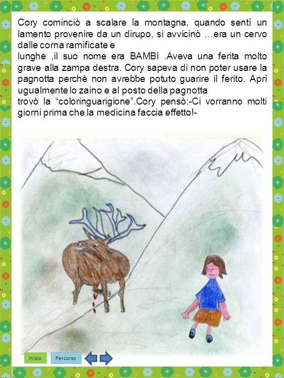 Cory cominciò a scalare la montagna, quando sentì un lamento provenire da un dirupo, si avvicinò …era un cervo dalle corna ramificate e