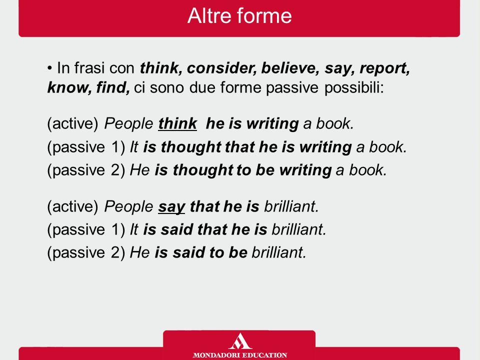 Altre forme In frasi con think, consider, believe, say, report, know, find, ci sono due forme passive possibili: