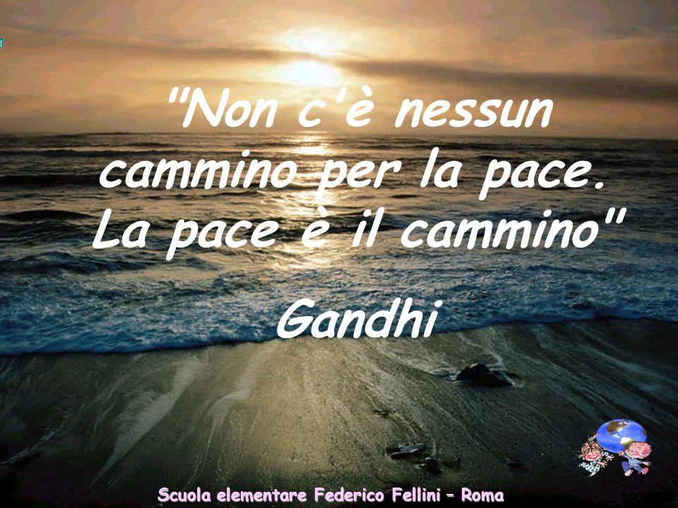 Non c è nessun cammino per la pace. La pace è il cammino Gandhi