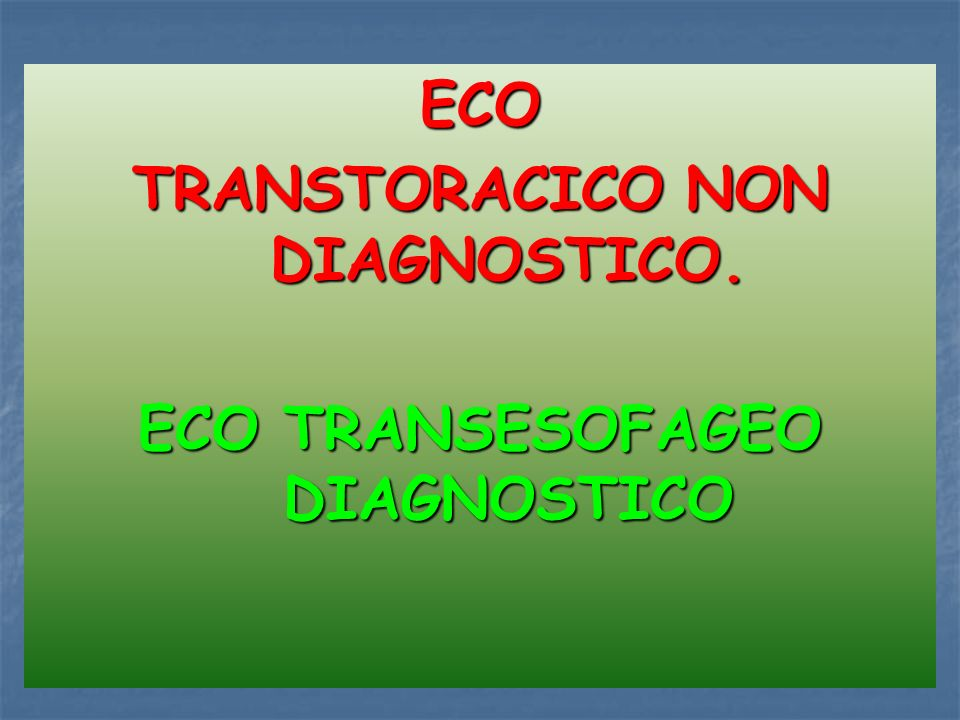 ECO TRANSTORACICO NON DIAGNOSTICO. ECO TRANSESOFAGEO DIAGNOSTICO