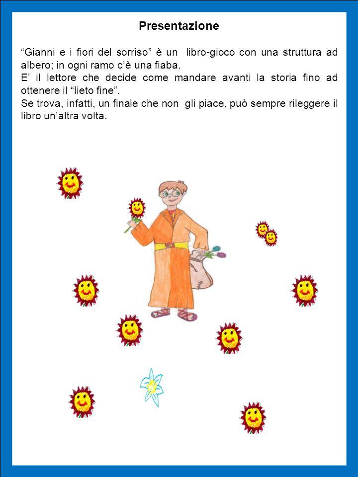 Presentazione Gianni e i fiori del sorriso è un libro-gioco con una struttura ad albero; in ogni ramo c'è una fiaba.
