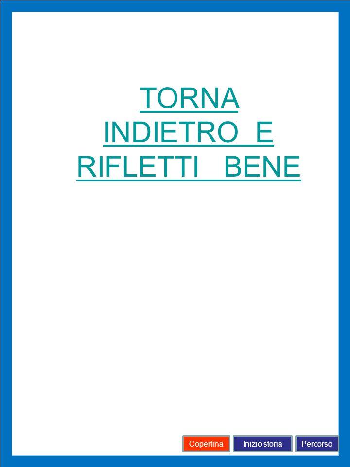 TORNA INDIETRO E RIFLETTI BENE