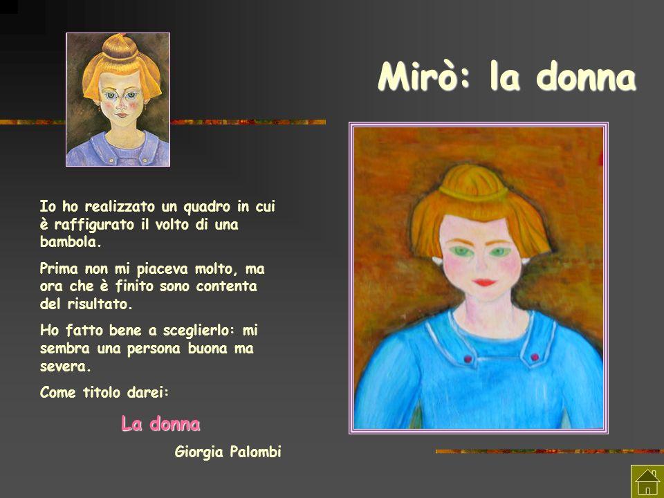 Mirò: la donnaIo ho realizzato un quadro in cui è raffigurato il volto di una bambola.