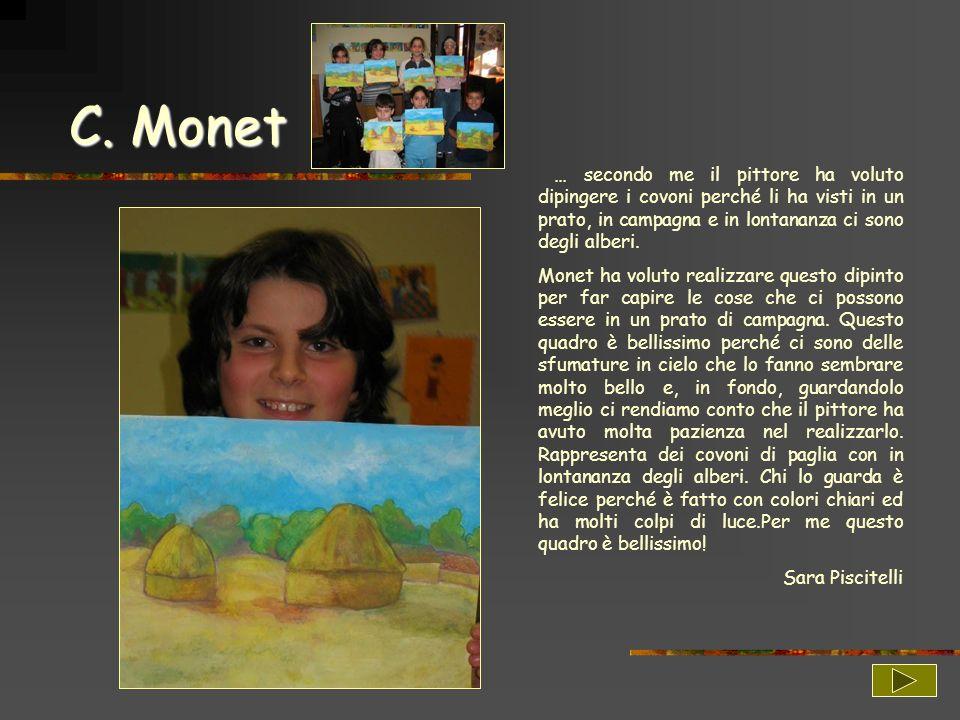 C. Monet … secondo me il pittore ha voluto dipingere i covoni perché li ha visti in un prato, in campagna e in lontananza ci sono degli alberi.