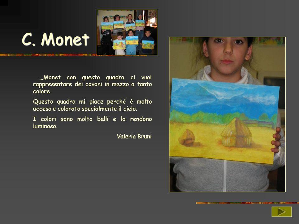 C. Monet …Monet con questo quadro ci vuol rappresentare dei covoni in mezzo a tanto colore.