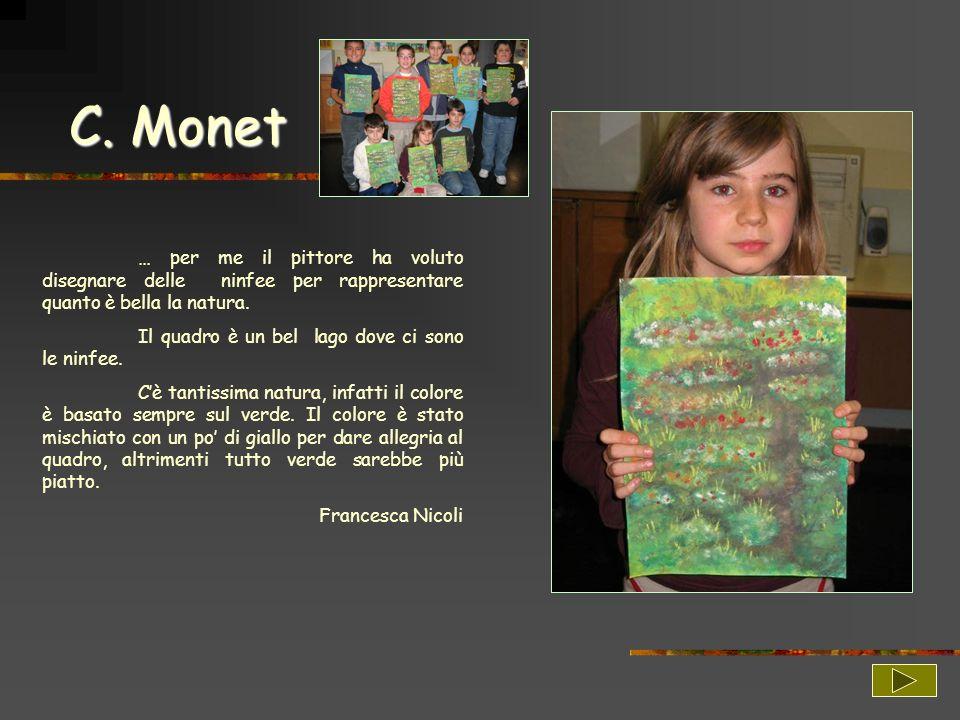 C. Monet … per me il pittore ha voluto disegnare delle ninfee per rappresentare quanto è bella la natura.