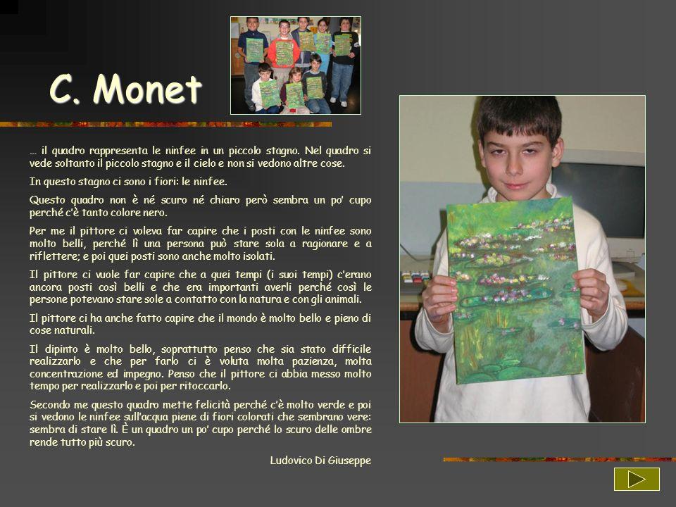 C. Monet… il quadro rappresenta le ninfee in un piccolo stagno. Nel quadro si vede soltanto il piccolo stagno e il cielo e non si vedono altre cose.