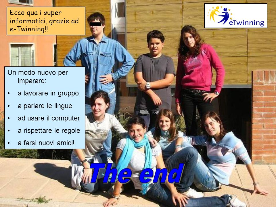 The end Ecco qua i super informatici, grazie ad e-Twinning!!