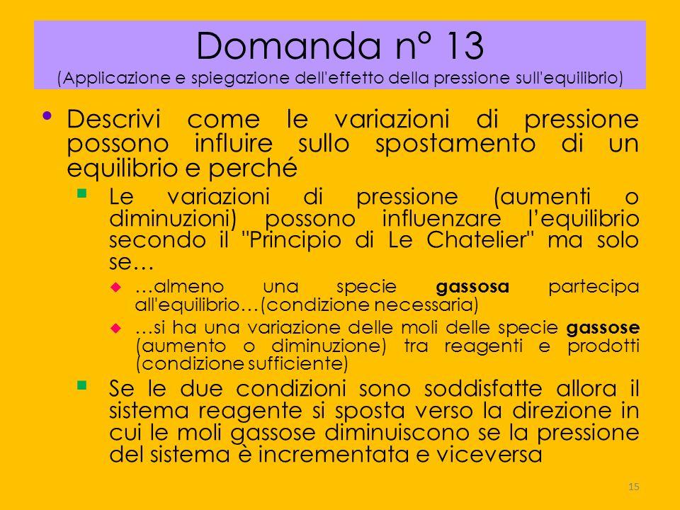 Domanda n° 13 (Applicazione e spiegazione dell effetto della pressione sull equilibrio)