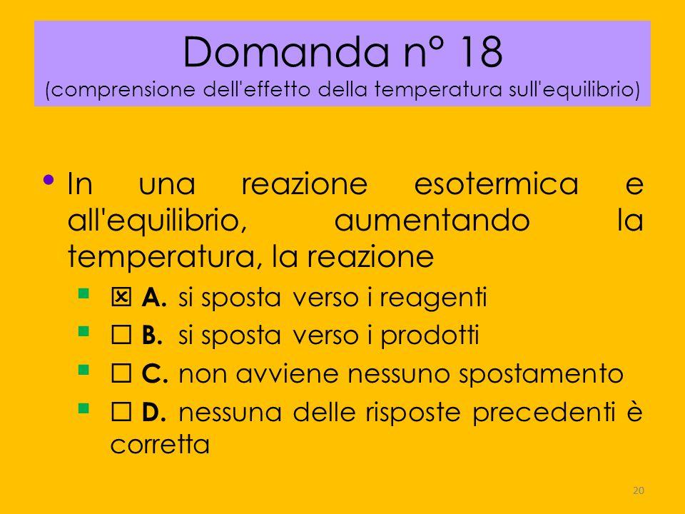 Domanda n° 18 (comprensione dell effetto della temperatura sull equilibrio)