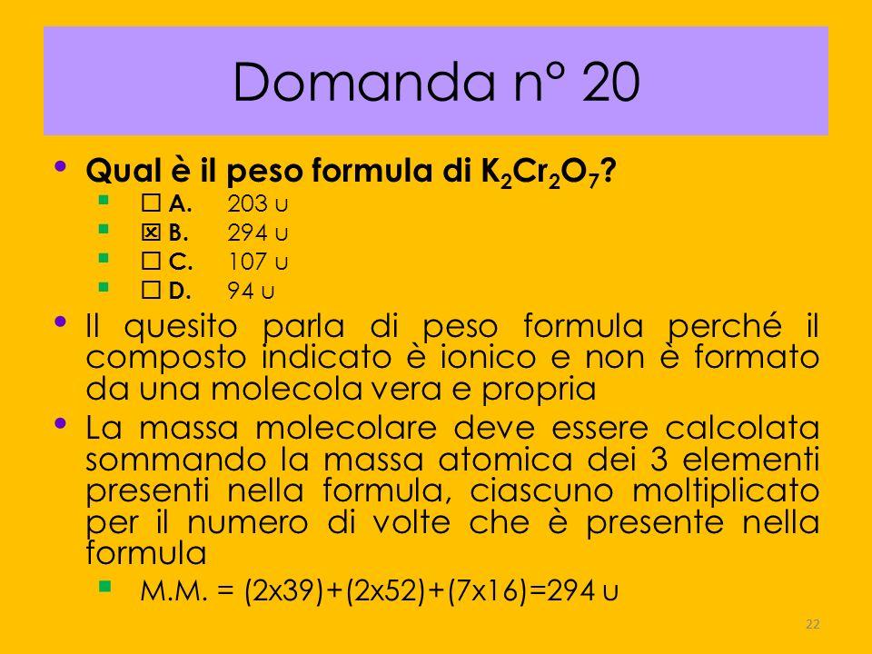 Domanda n° 20 Qual è il peso formula di K2Cr2O7