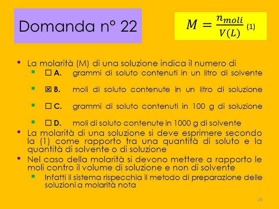 Domanda n° 22 La molarità (M) di una soluzione indica il numero di
