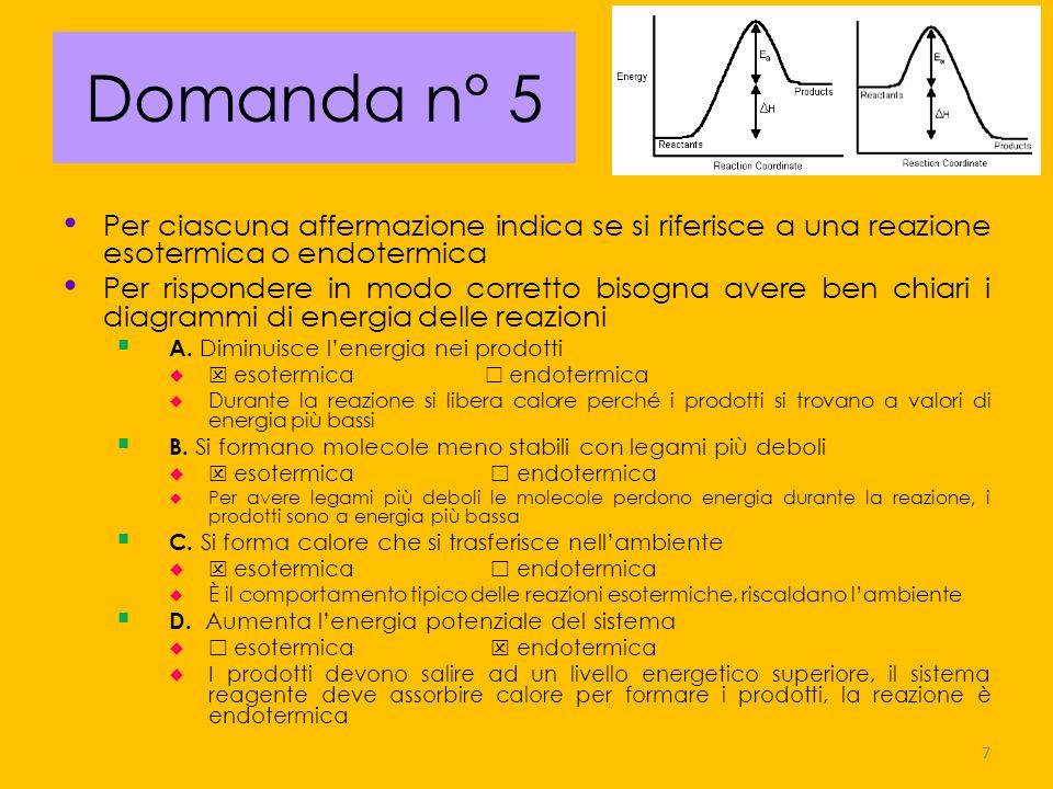 Domanda n° 5 Per ciascuna affermazione indica se si riferisce a una reazione esotermica o endotermica.