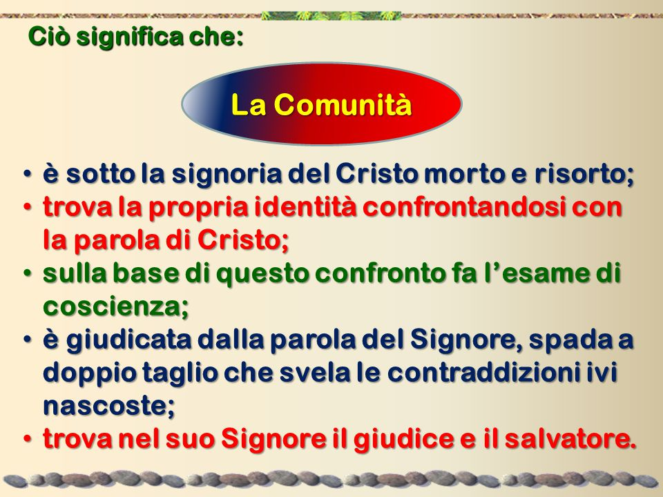 La Comunità è sotto la signoria del Cristo morto e risorto;