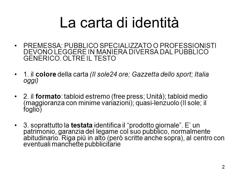 La carta di identità PREMESSA: PUBBLICO SPECIALIZZATO O PROFESSIONISTI DEVONO LEGGERE IN MANIERA DIVERSA DAL PUBBLICO GENERICO. OLTRE IL TESTO.