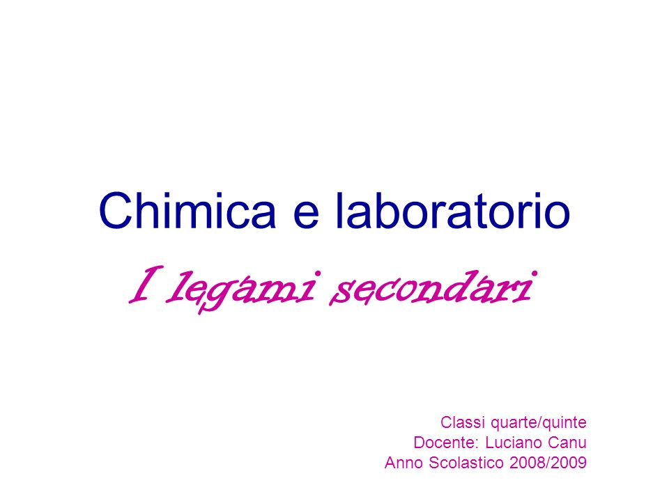 I legami secondari Chimica e laboratorio Classi quarte/quinte