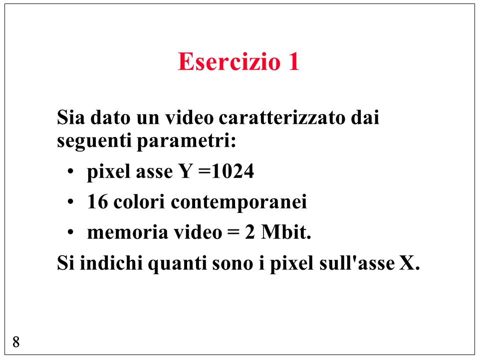 Esercizio 1 Sia dato un video caratterizzato dai seguenti parametri: